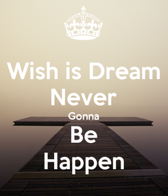 Poster: Wish is Dream Never Gonna Be Happen