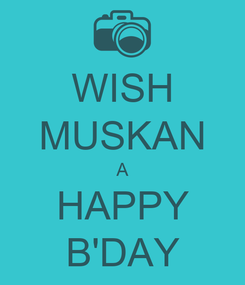 Poster: WISH MUSKAN A HAPPY B'DAY