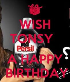 Poster: WISH TONSY    A HAPPY  BIRTHDAY