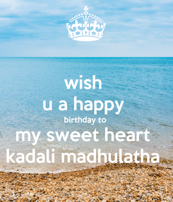Poster: wish  u a happy  birthday to  my sweet heart  kadali madhulatha