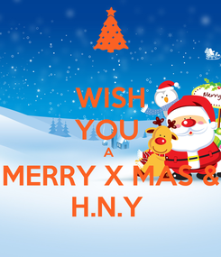 Poster: WISH YOU  A  MERRY X MAS & H.N.Y
