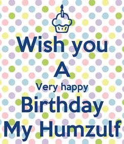 Poster: Wish you A Very happy Birthday My Humzulf