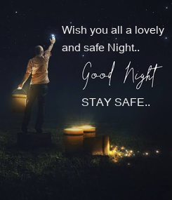 Poster: Wish you all a lovely and safe Night..          STAY SAFE..