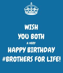Poster: WISH YOU BOTH A VERY  HAPPY BIRTHDAY #BROTHERS FOR LIFE!