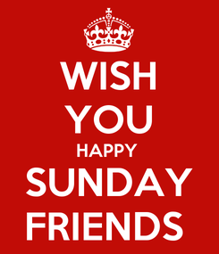 Poster: WISH YOU HAPPY  SUNDAY FRIENDS