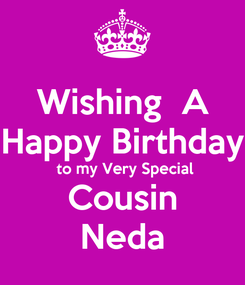 Poster: Wishing  A Happy Birthday  to my Very Special Cousin Neda