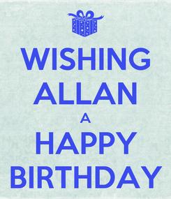 Poster: WISHING ALLAN A HAPPY BIRTHDAY