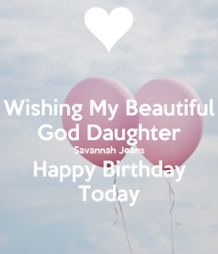 Poster: Wishing My Beautiful God Daughter Savannah Jeans Happy Birthday Today