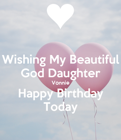 Poster: Wishing My Beautiful God Daughter Vonnie Happy Birthday Today