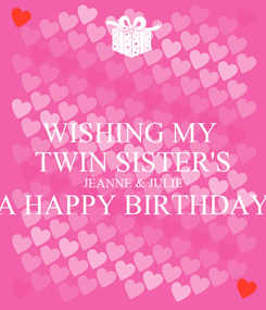 Poster: WISHING MY  TWIN SISTER'S JEANNE & JULIE A HAPPY BIRTHDAY