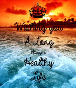 Poster: Wishing you A Long Happy & Healthy Life