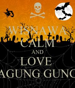 Poster: WISNAWA CALM AND LOVE  AGUNG GUNG