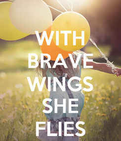 Poster: WITH BRAVE WINGS SHE FLIES