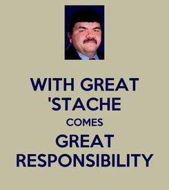Poster: WITH GREAT 'STACHE COMES GREAT RESPONSIBILITY