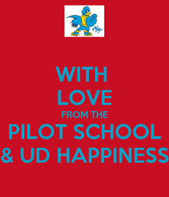 Poster: WITH  LOVE FROM THE PILOT SCHOOL & UD HAPPINESS
