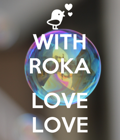 Poster: WITH ROKA  LOVE LOVE