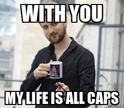 Poster: WITH YOU MY LIFE IS ALL CAPS