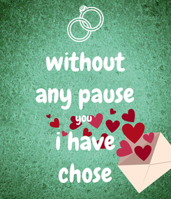 Poster: without any pause you  i have chose