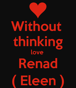 Poster: Without  thinking love  Renad ( Eleen )