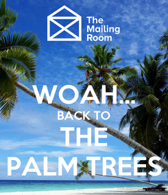 Poster:  WOAH... BACK TO THE PALM TREES