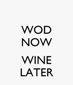 Poster: WOD NOW  WINE LATER
