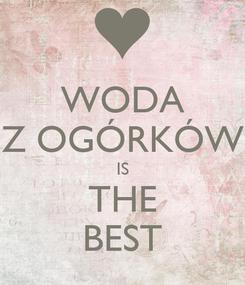 Poster: WODA Z OGÓRKÓW IS THE BEST