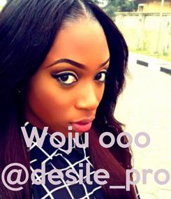 Poster:    Woju ooo @desile_pro