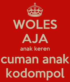 Poster: WOLES AJA anak keren cuman anak kodompol