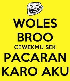 Poster: WOLES BROO CEWEKMU SEK PACARAN KARO AKU