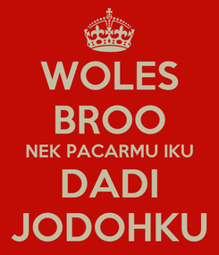 Poster: WOLES BROO NEK PACARMU IKU DADI JODOHKU