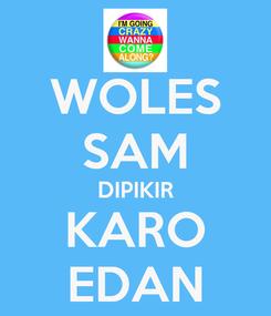 Poster: WOLES SAM DIPIKIR KARO EDAN