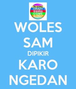 Poster: WOLES SAM DIPIKIR KARO NGEDAN