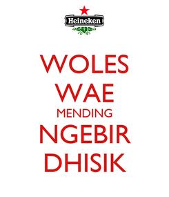 Poster: WOLES WAE MENDING NGEBIR DHISIK