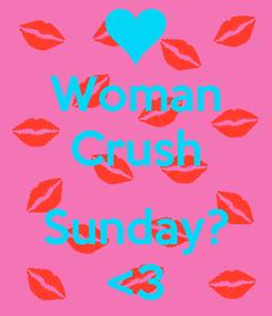 Poster: Woman Crush  Sunday? <3