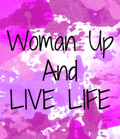 Poster: Woman Up And LIVE LIFE