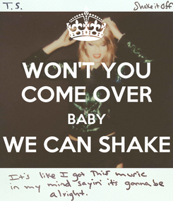 Poster: WON'T YOU COME OVER BABY WE CAN SHAKE