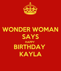 Poster: WONDER WOMAN SAYS HAPPY  BIRTHDAY  KAYLA