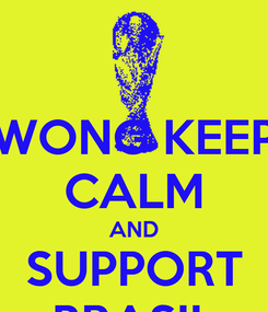 Poster: WONG KEEP CALM AND SUPPORT BRASIL