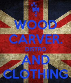 Poster: WOOD CARVER. DISTRO AND CLOTHING