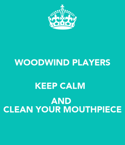 Poster: WOODWIND PLAYERS  KEEP CALM   AND  CLEAN YOUR MOUTHPIECE