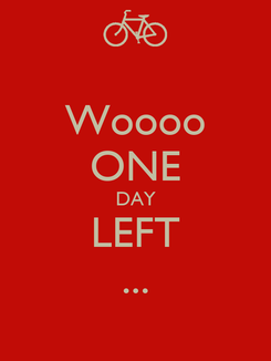 Poster: Woooo ONE DAY LEFT ...