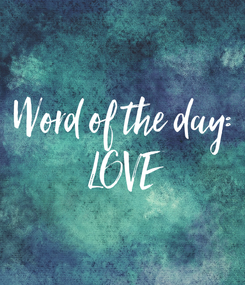 Poster: Word of the day: LOVE