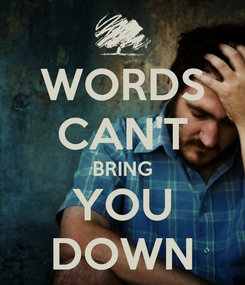 Poster: WORDS CAN'T BRING YOU DOWN