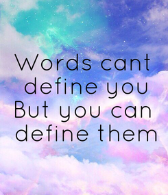 Poster: Words cant  define you But you can  define them