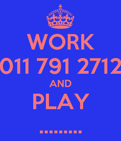 Poster: WORK 011 791 2712 AND PLAY .........