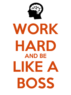 Poster: WORK HARD AND BE LIKE A BOSS