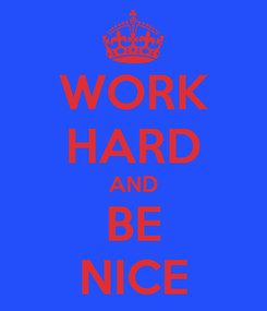 Poster: WORK HARD AND BE NICE