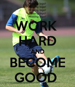 Poster: WORK  HARD AND BECOME GOOD