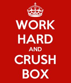 Poster: WORK HARD AND CRUSH BOX