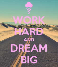 Poster: WORK HARD AND DREAM BIG